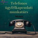 TELEFONOS ÜGYFÉLKAPCSOLATI MUNKATÁRS – MISKOLC – (TMPL-2472)